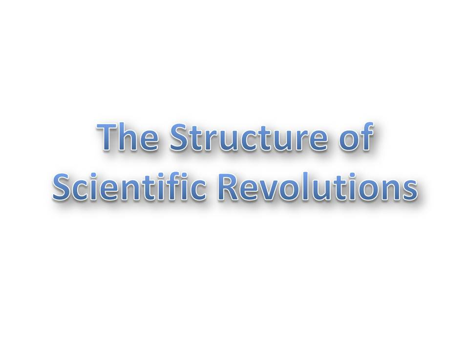 structure of scientific revolutions In the structure of scientific revolutions thomas kuhn presents a revolutionary approach to how science functions and progresses against the normal perception of science as a linear accumulation of knowledge, kuhn attempts to view science as progressing in leaps from one paradigm to the next.